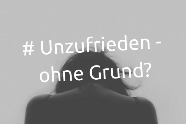 Unzufrieden – ohne Grund?